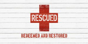 Rescued, Redeemed And Restored